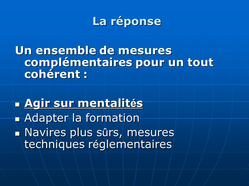 La réponse Un ensemble de mesures complémentaires pour un tout cohérent : Agir sur mentalités. Adapter la formation.