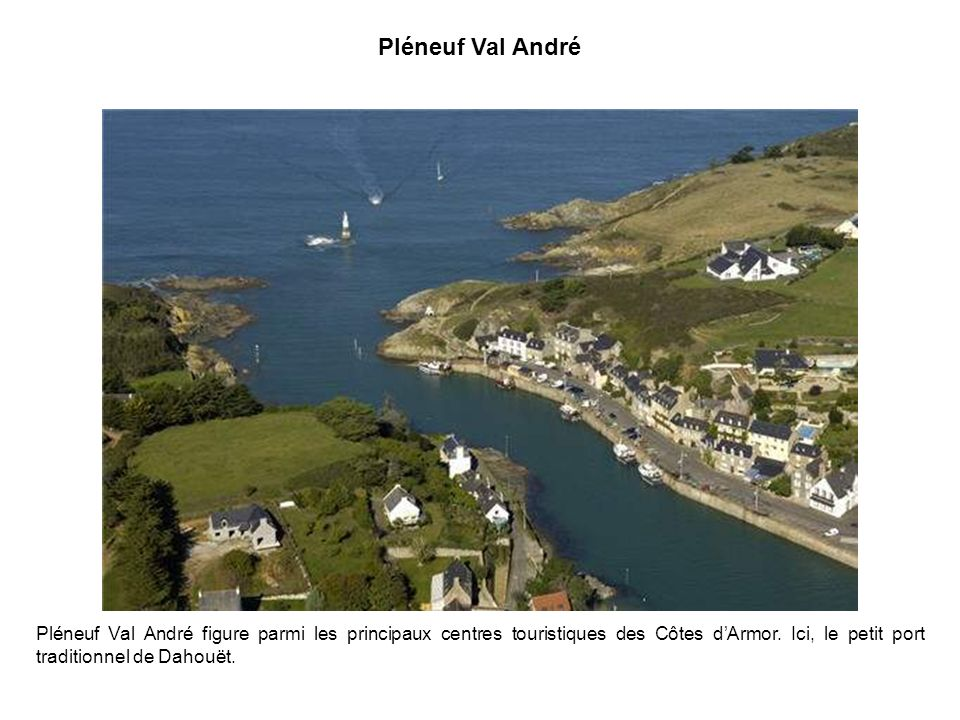 Pléneuf Val André Pléneuf Val André figure parmi les principaux centres touristiques des Côtes d'Armor.