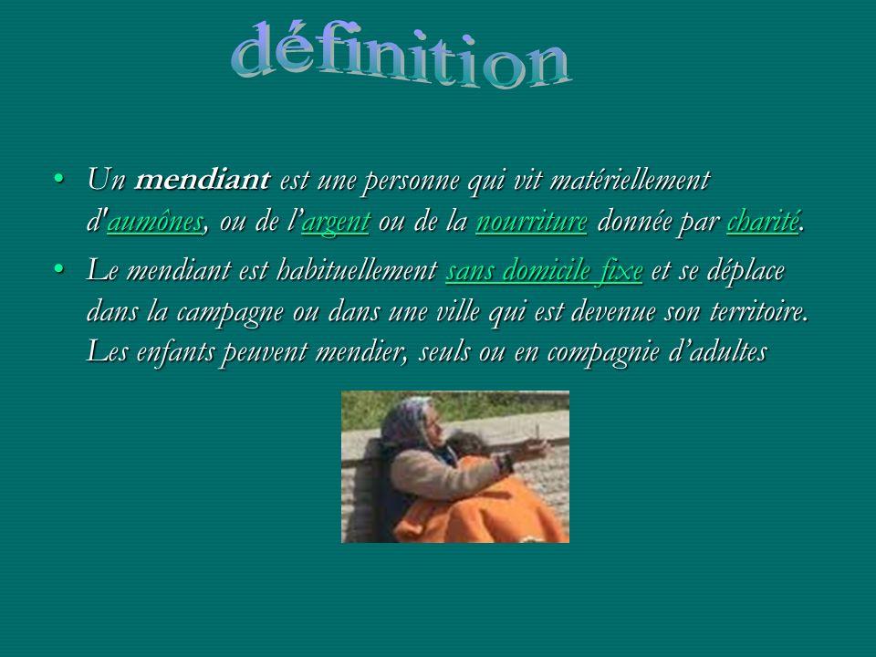 définition Un mendiant est une personne qui vit matériellement d aumônes, ou de l'argent ou de la nourriture donnée par charité.
