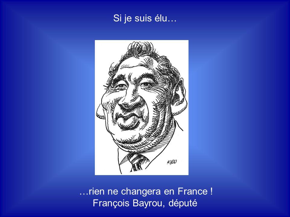 …rien ne changera en France ! François Bayrou, député