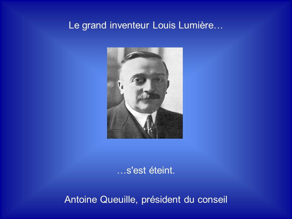 Le grand inventeur Louis Lumière…