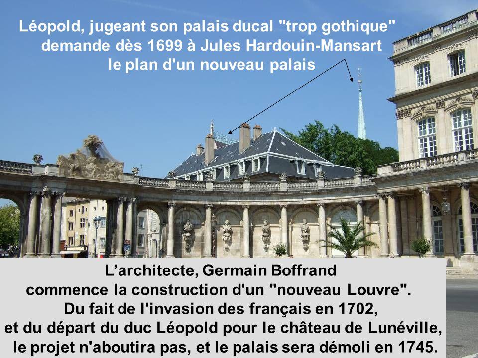 Léopold, jugeant son palais ducal trop gothique demande dès 1699 à Jules Hardouin-Mansart le plan d un nouveau palais