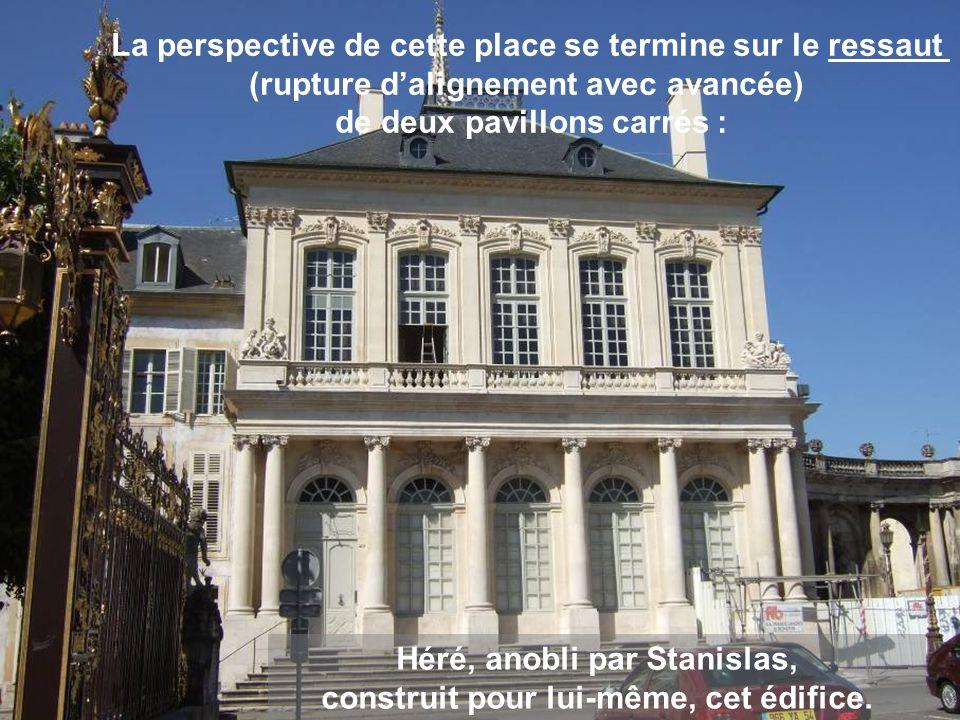 Héré, anobli par Stanislas, construit pour lui-même, cet édifice.