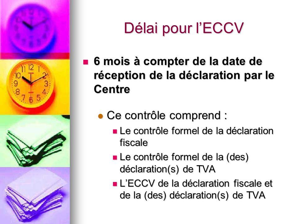 Délai pour l'ECCV 6 mois à compter de la date de réception de la déclaration par le Centre. Ce contrôle comprend :
