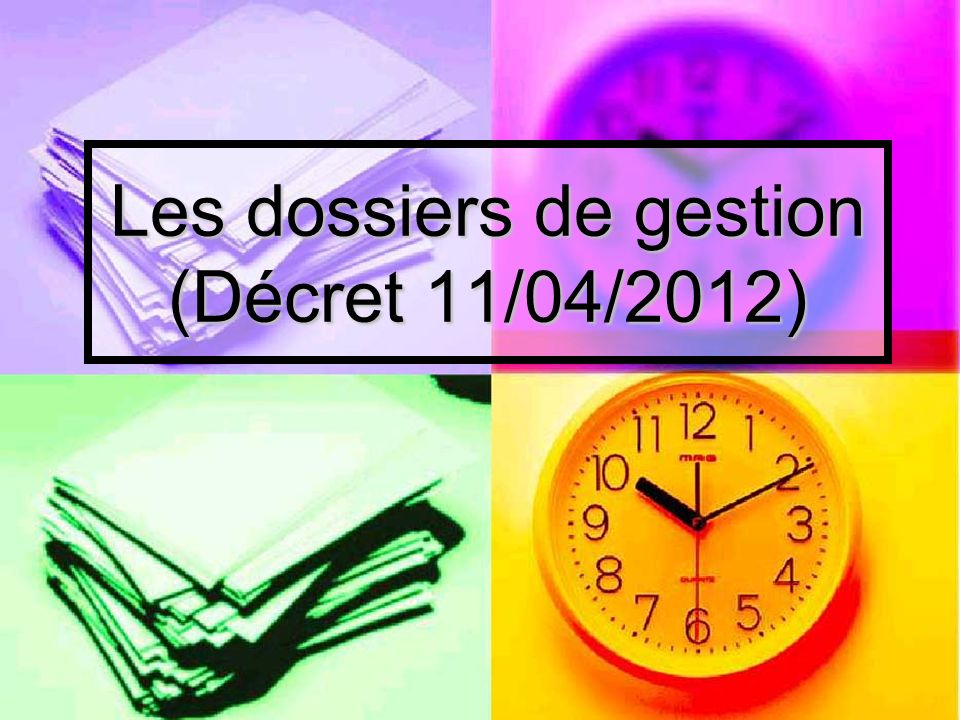 Les dossiers de gestion (Décret 11/04/2012)
