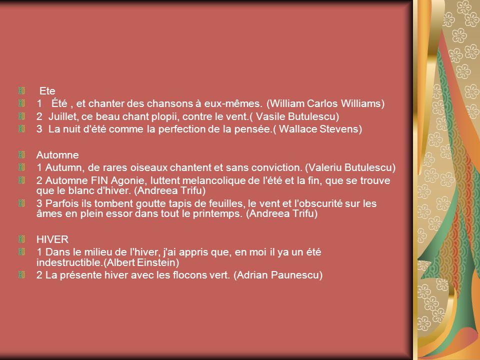 Ete 1 Été , et chanter des chansons à eux-mêmes. (William Carlos Williams) 2 Juillet, ce beau chant plopii, contre le vent.( Vasile Butulescu)