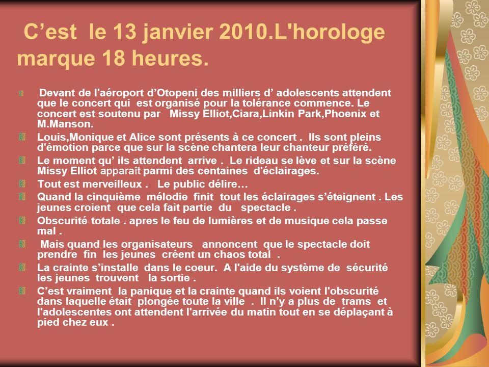 C'est le 13 janvier 2010.L horologe marque 18 heures.