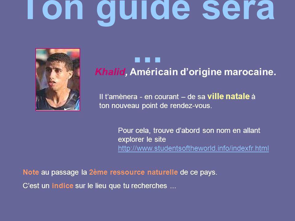 Ton guide sera ... Khalid, Américain d'origine marocaine.