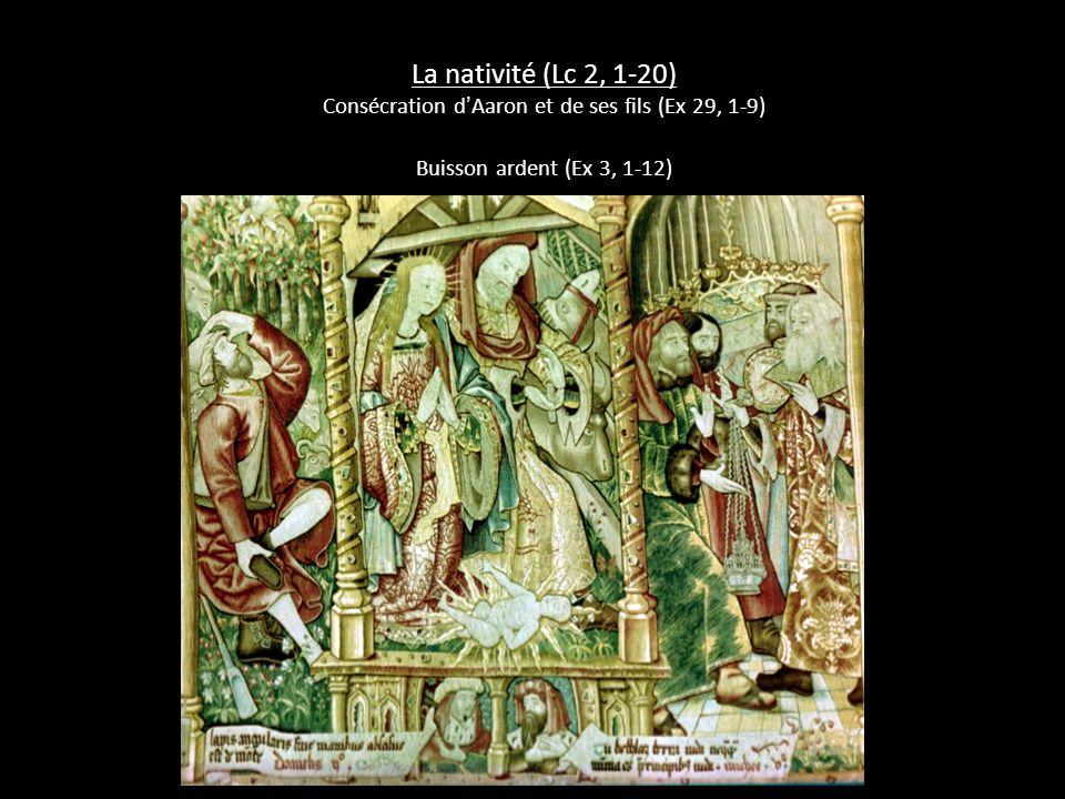La nativité (Lc 2, 1-20) Consécration d'Aaron et de ses fils (Ex 29, 1-9) Buisson ardent (Ex 3, 1-12)