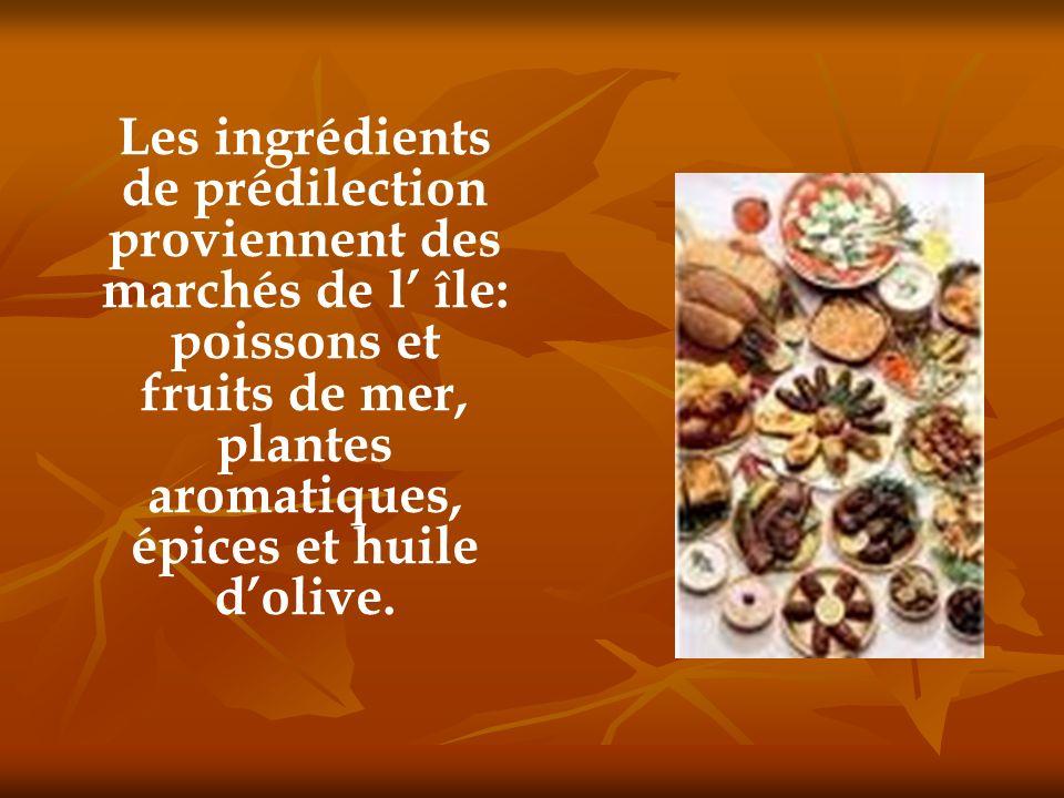 Les ingrédients de prédilection proviennent des marchés de l' île: poissons et fruits de mer, plantes aromatiques, épices et huile d'olive.
