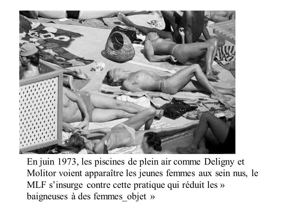 En juin 1973, les piscines de plein air comme Deligny et Molitor voient apparaître les jeunes femmes aux sein nus, le MLF s'insurge contre cette pratique qui réduit les » baigneuses à des femmes_objet »