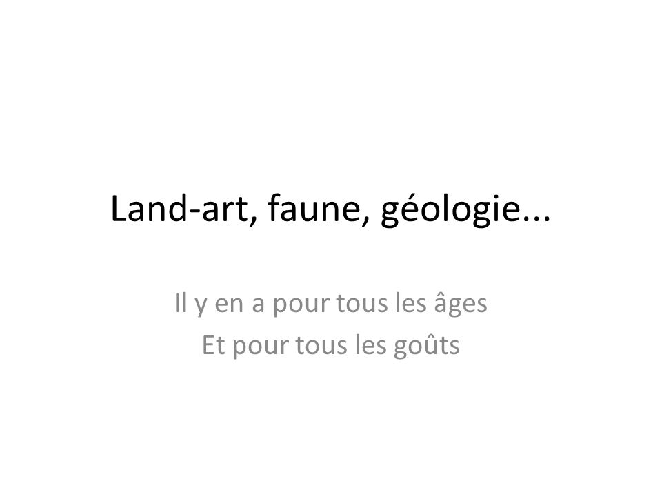 Land-art, faune, géologie...