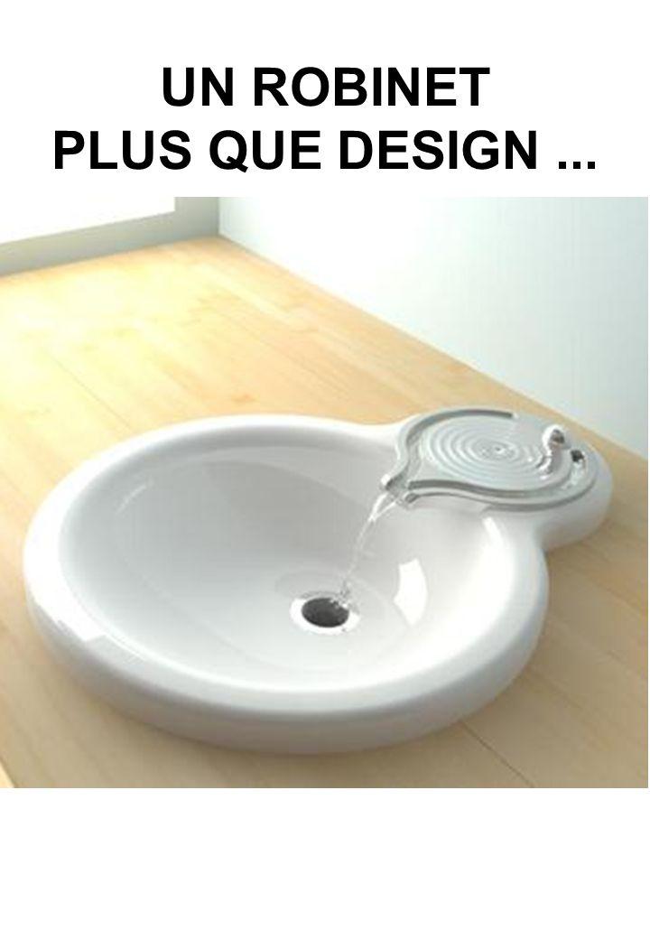 UN ROBINET PLUS QUE DESIGN ...