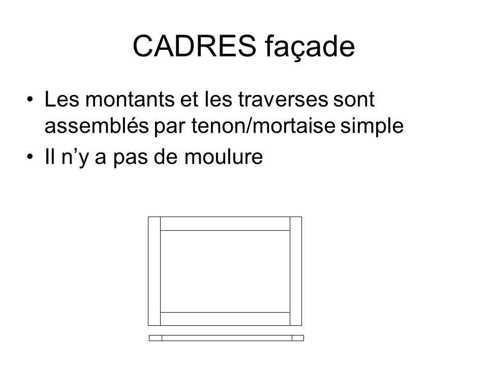 CADRES façade Les montants et les traverses sont assemblés par tenon/mortaise simple.