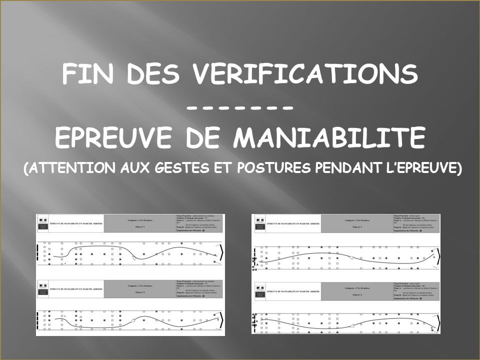FIN DES VERIFICATIONS ------- EPREUVE DE MANIABILITE