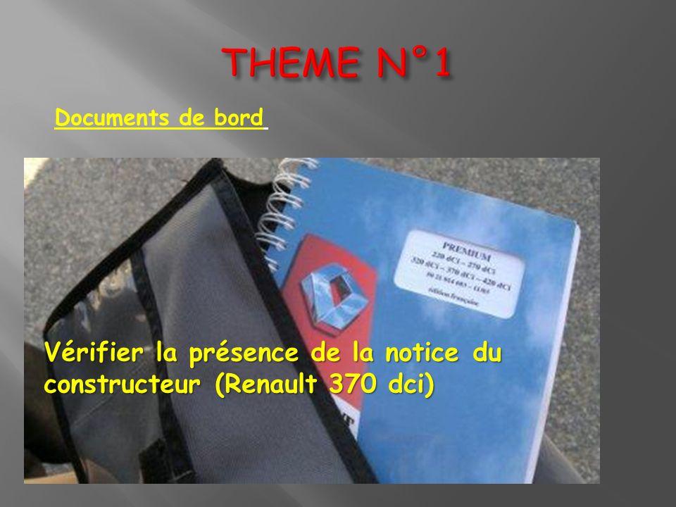 THEME N°1 Documents de bord Vérifier la présence de la notice du constructeur (Renault 370 dci)