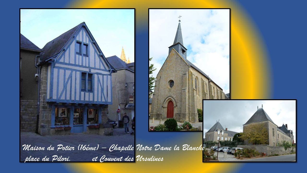 Maison du Potier (16éme) – Chapelle Notre Dame la Blanche