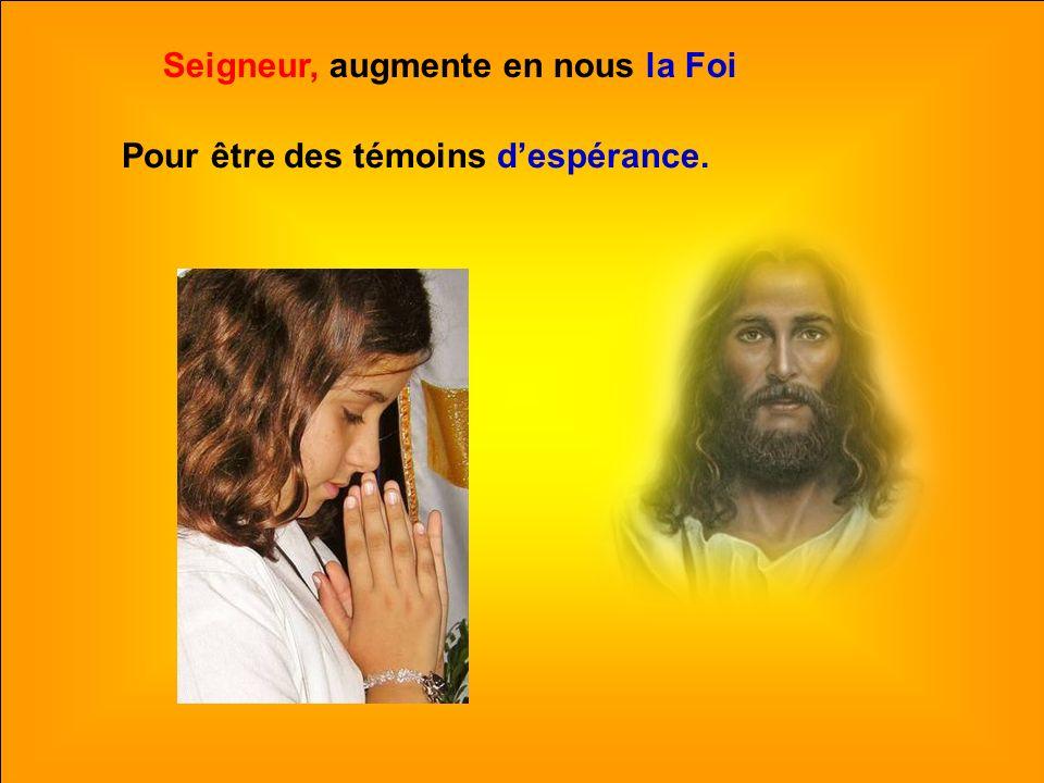 Seigneur, augmente en nous la Foi
