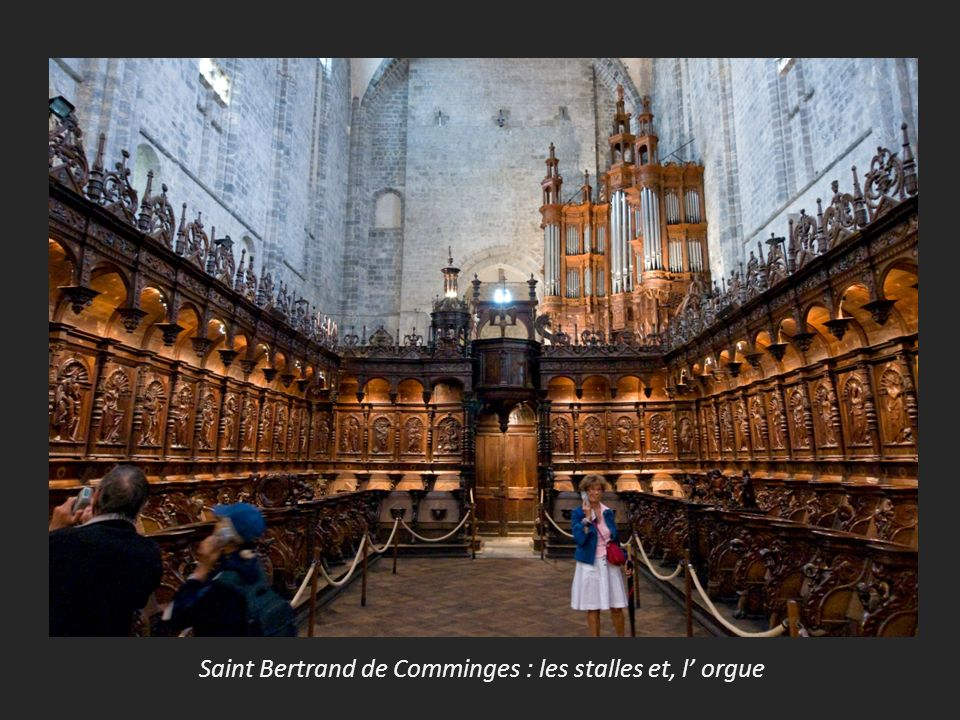 Saint Bertrand de Comminges : les stalles et, l' orgue