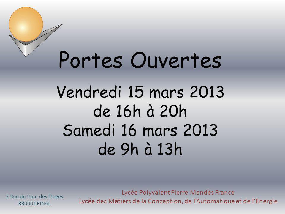 Portes Ouvertes Vendredi 15 mars 2013 de 16h à 20h Samedi 16 mars 2013 de 9h à 13h. Lycée Polyvalent Pierre Mendès France.