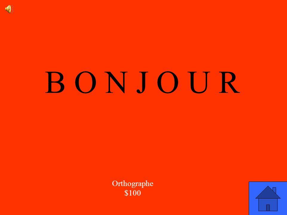 B O N J O U R Orthographe $100