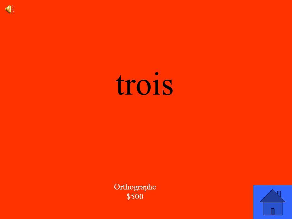 trois Orthographe $500
