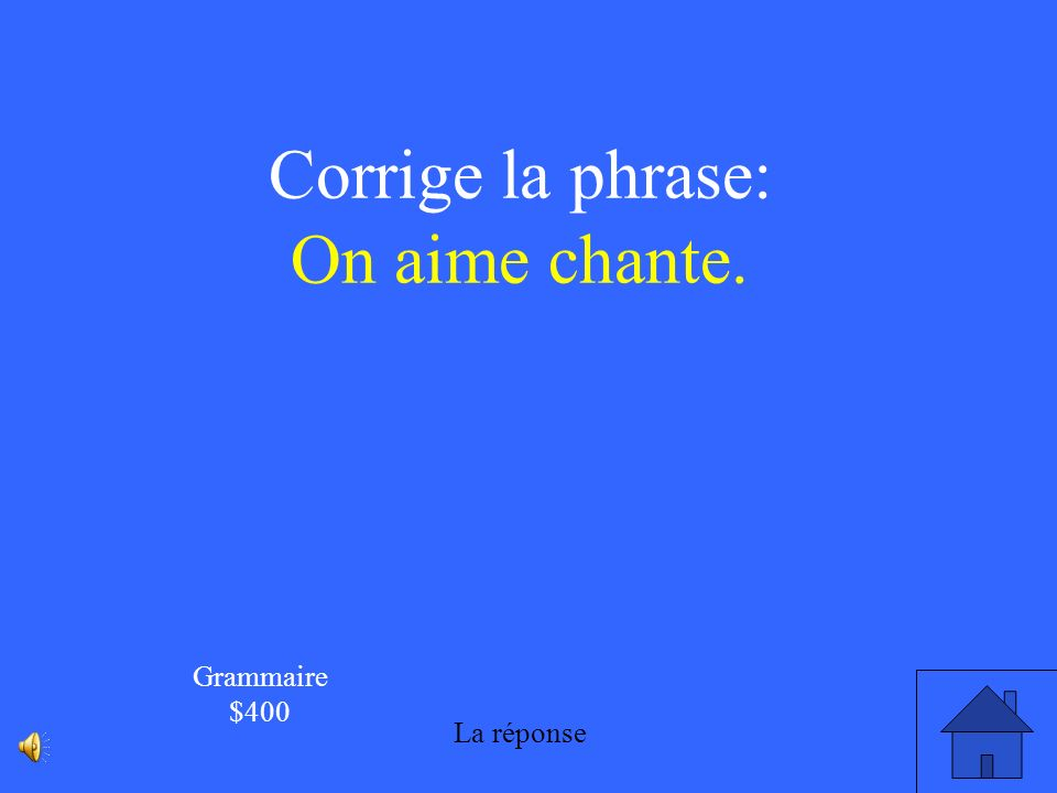 Corrige la phrase: On aime chante. Grammaire $400 La réponse