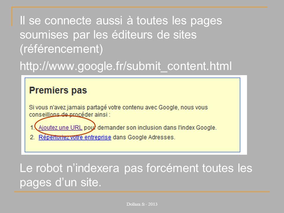 Il se connecte aussi à toutes les pages soumises par les éditeurs de sites (référencement) http://www.google.fr/submit_content.html Le robot n'indexera pas forcément toutes les pages d'un site.