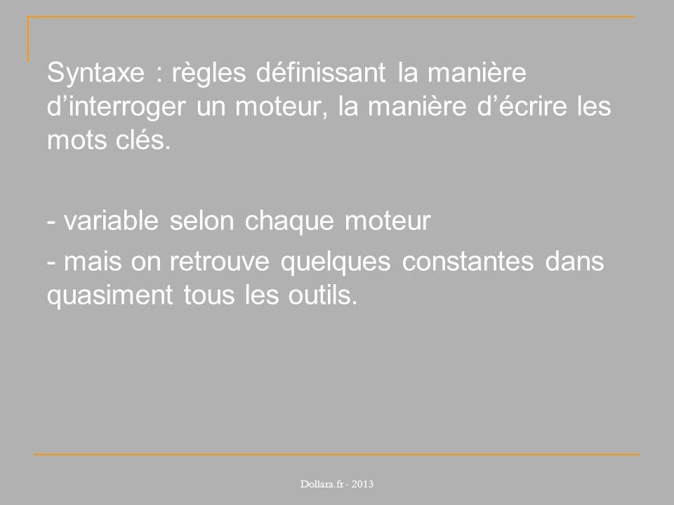 Syntaxe : règles définissant la manière d'interroger un moteur, la manière d'écrire les mots clés. - variable selon chaque moteur - mais on retrouve quelques constantes dans quasiment tous les outils.