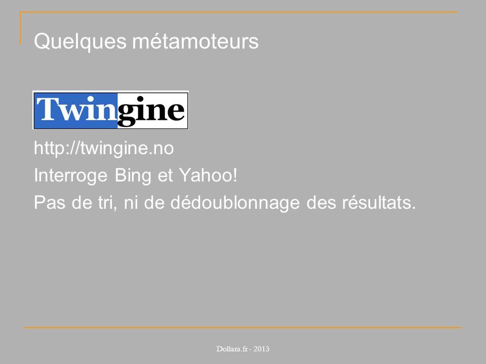 Quelques métamoteurs http://twingine.no Interroge Bing et Yahoo!