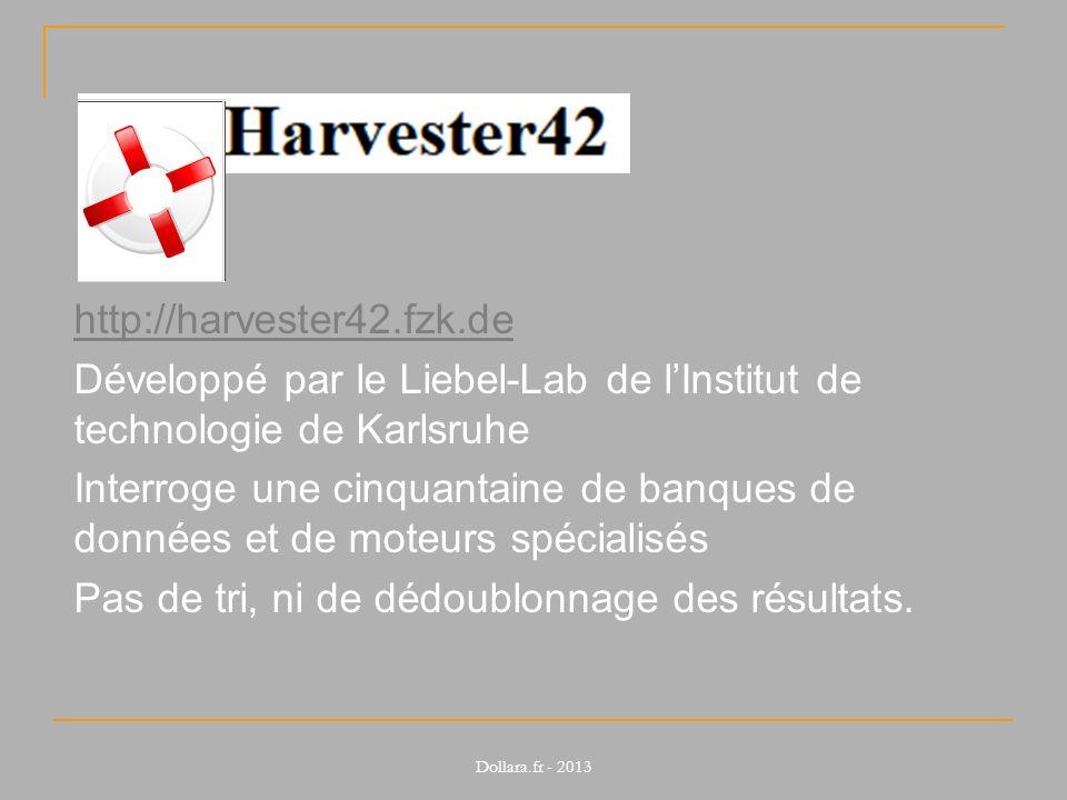 http://harvester42.fzk.de Développé par le Liebel-Lab de l'Institut de technologie de Karlsruhe Interroge une cinquantaine de banques de données et de moteurs spécialisés Pas de tri, ni de dédoublonnage des résultats.