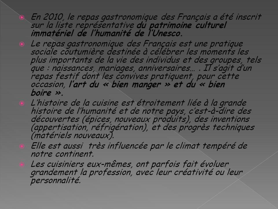 En 2010, le repas gastronomique des Français a été inscrit sur la liste représentative du patrimoine culturel immatériel de l'humanité de l'Unesco.
