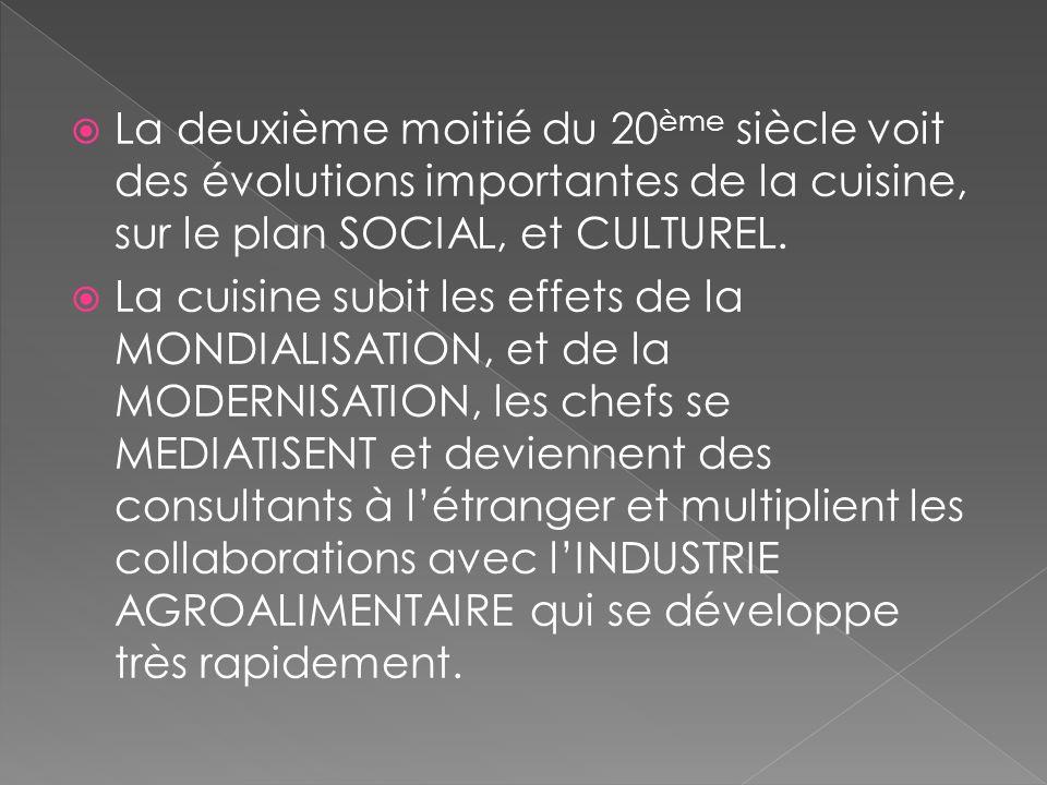 La deuxième moitié du 20ème siècle voit des évolutions importantes de la cuisine, sur le plan SOCIAL, et CULTUREL.