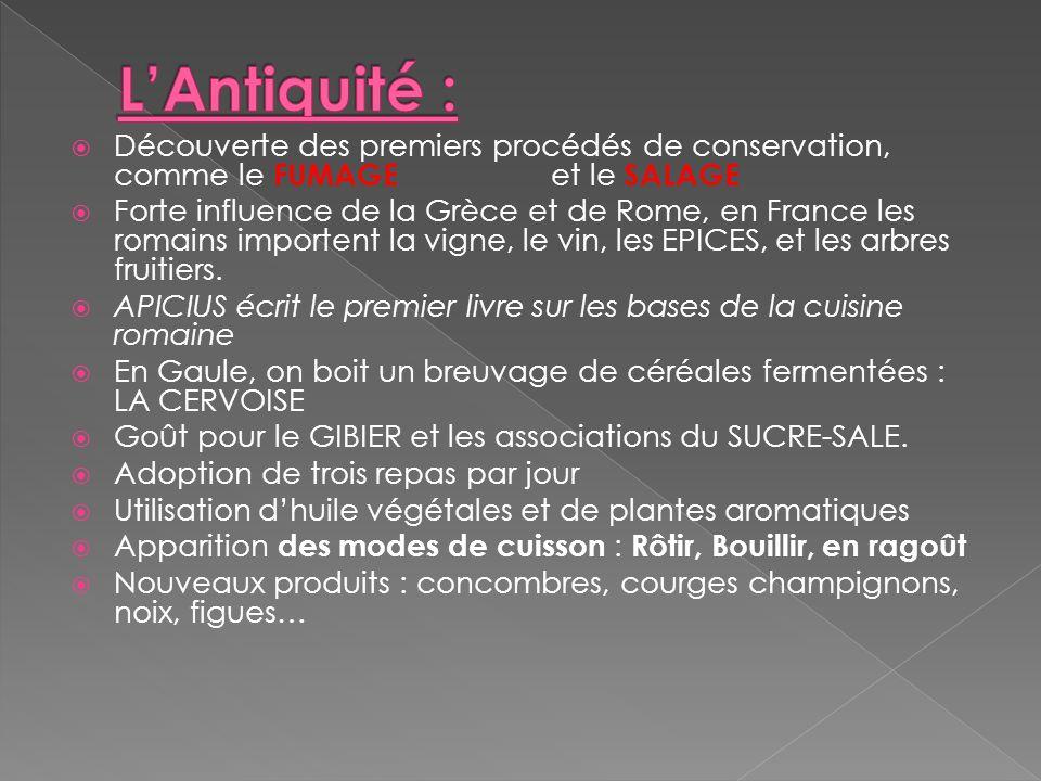 L'Antiquité : Découverte des premiers procédés de conservation, comme le FUMAGE et le SALAGE.