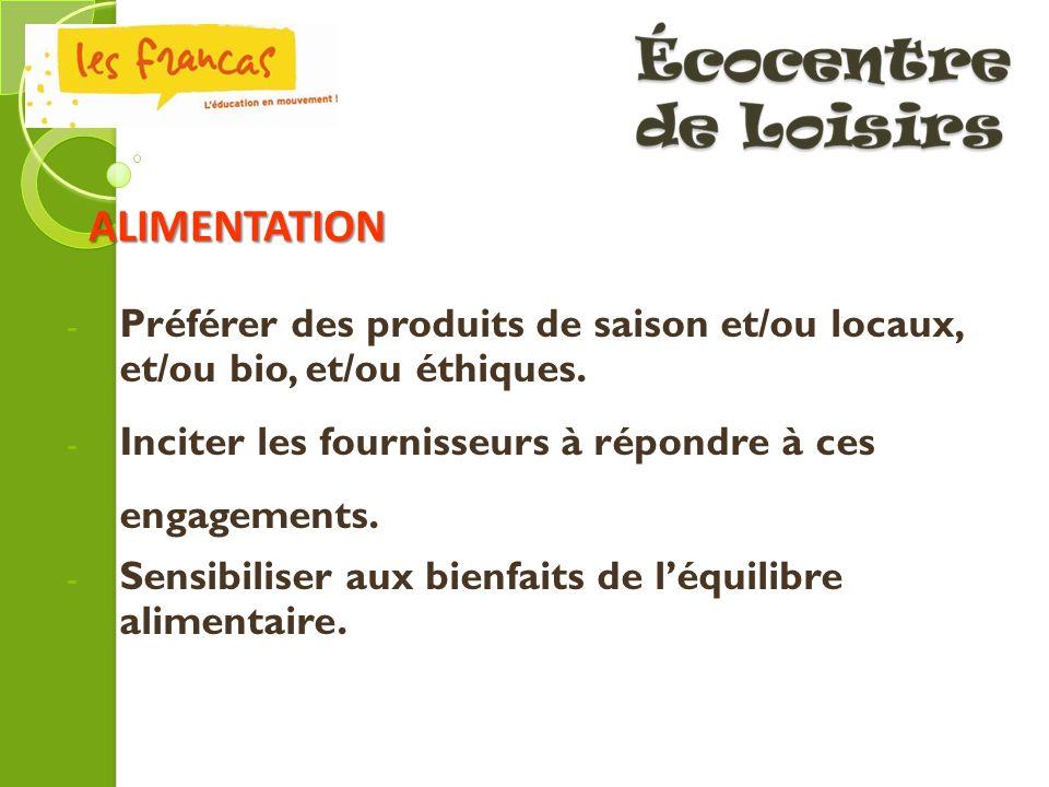 Ecocentre de Loisirs ALIMENTATION. Préférer des produits de saison et/ou locaux, et/ou bio, et/ou éthiques.