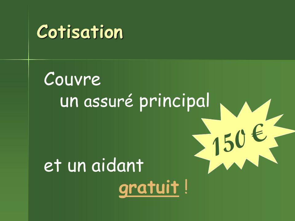 Cotisation Couvre un assuré principal et un aidant gratuit ! 150 €