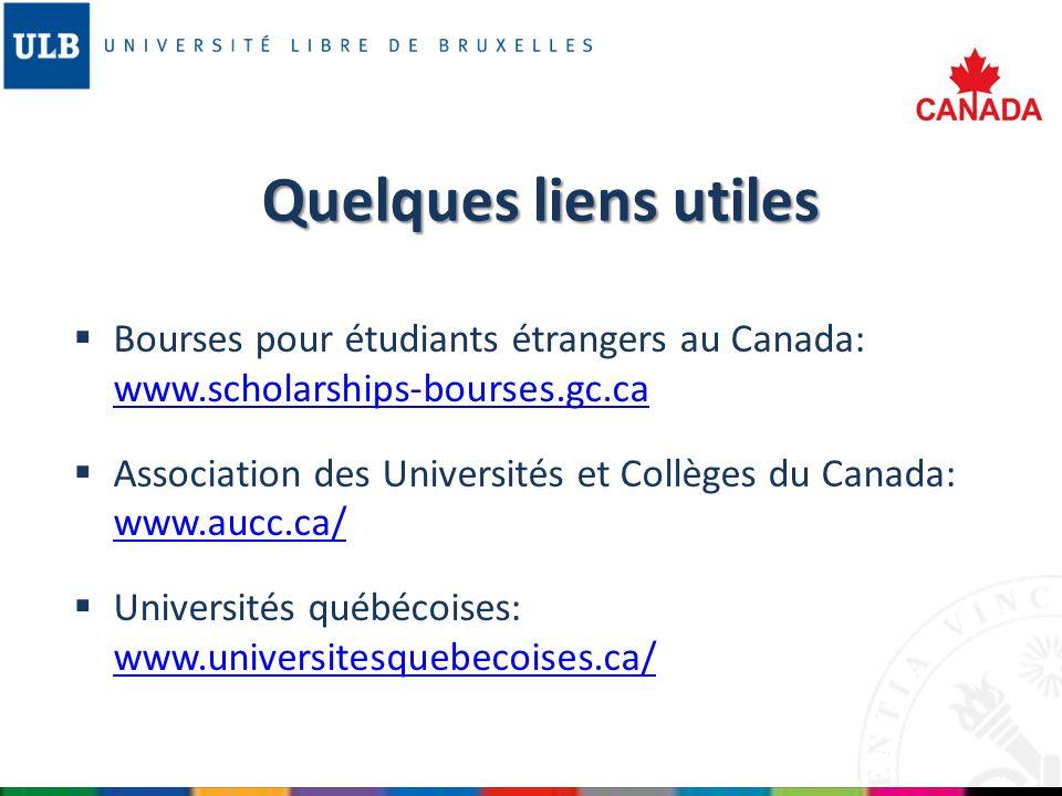 Quelques liens utiles Bourses pour étudiants étrangers au Canada: www.scholarships-bourses.gc.ca.