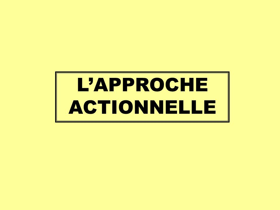 L'APPROCHE ACTIONNELLE