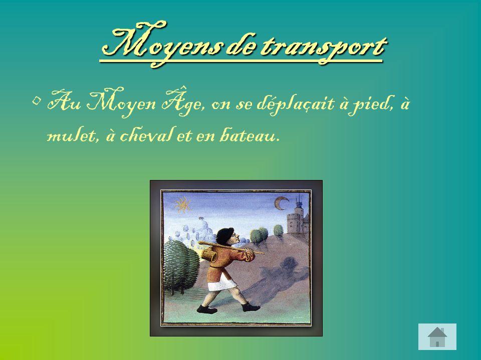 Moyens de transport Au Moyen Âge, on se déplaçait à pied, à mulet, à cheval et en bateau.