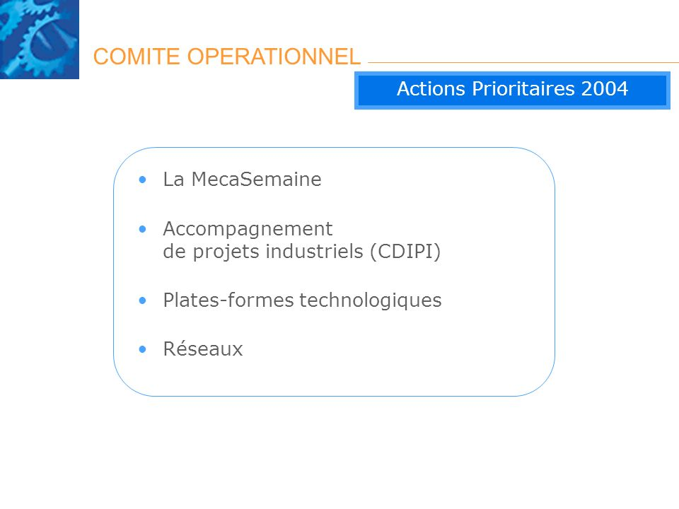 COMITE OPERATIONNEL Actions Prioritaires 2004 La MecaSemaine