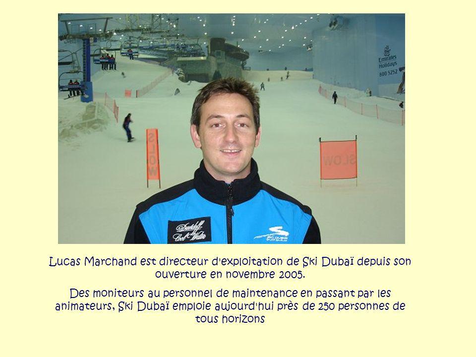 Lucas Marchand est directeur d exploitation de Ski Dubaï depuis son ouverture en novembre 2005.