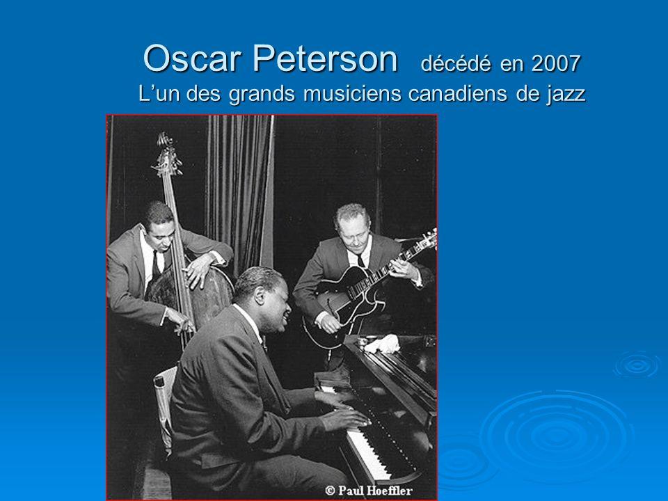 Oscar Peterson décédé en 2007 L'un des grands musiciens canadiens de jazz