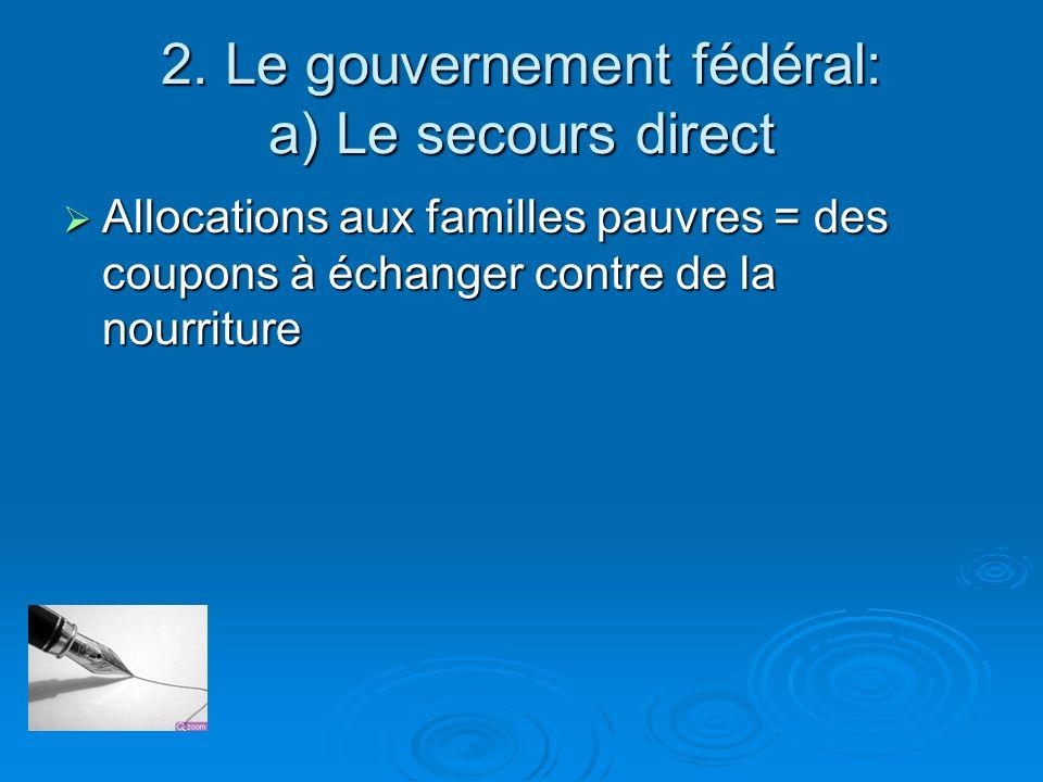 2. Le gouvernement fédéral: a) Le secours direct
