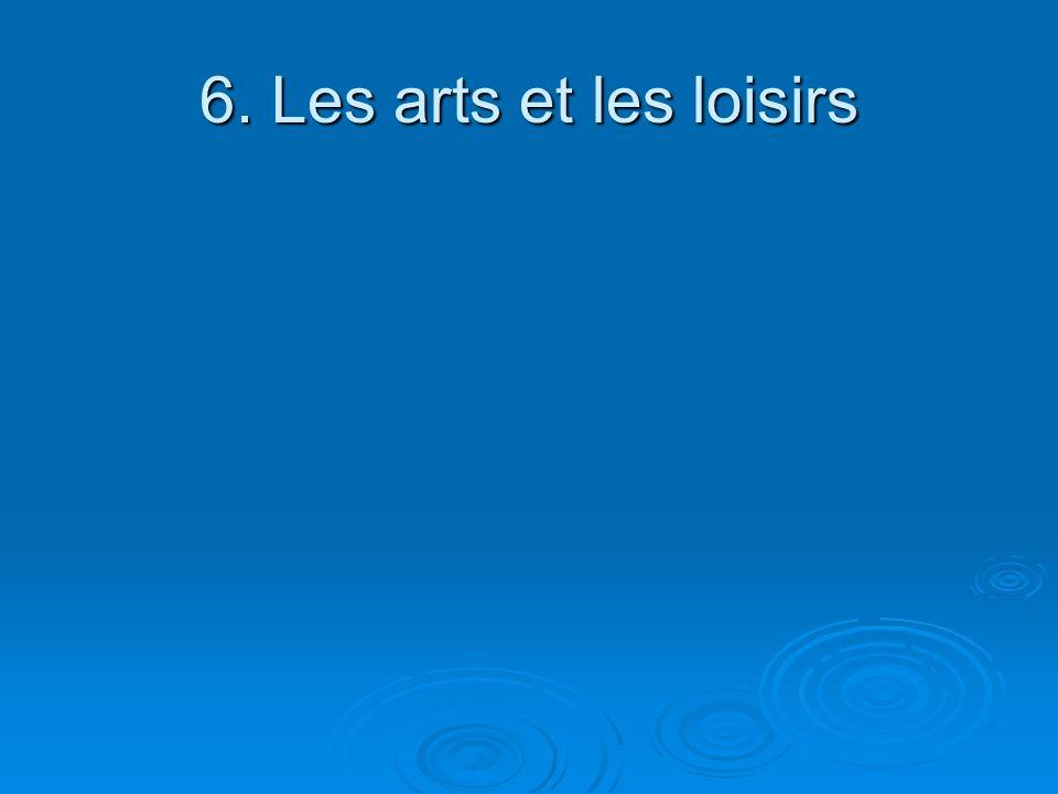 6. Les arts et les loisirs