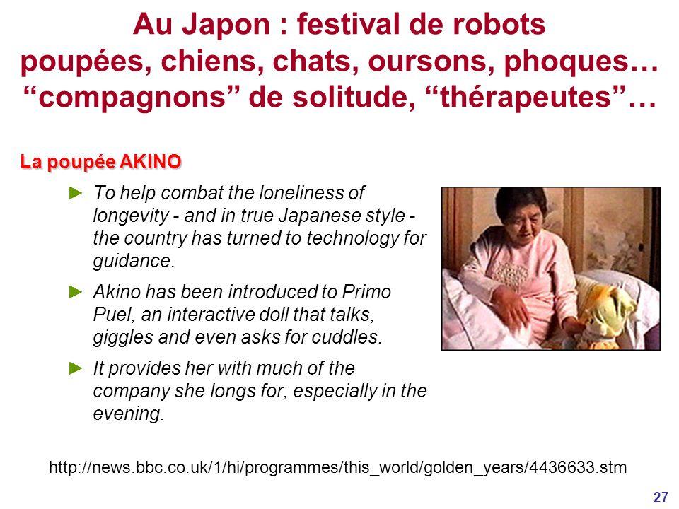 Au Japon : festival de robots poupées, chiens, chats, oursons, phoques… compagnons de solitude, thérapeutes …