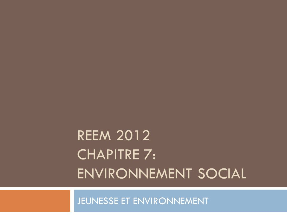 REEM 2012 CHAPITRE 7: ENVIRONNEMENT SOCIAL
