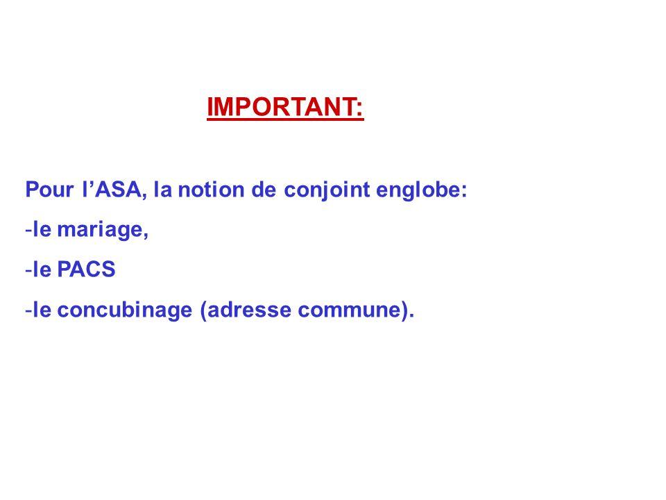 IMPORTANT: Pour l'ASA, la notion de conjoint englobe: le mariage,