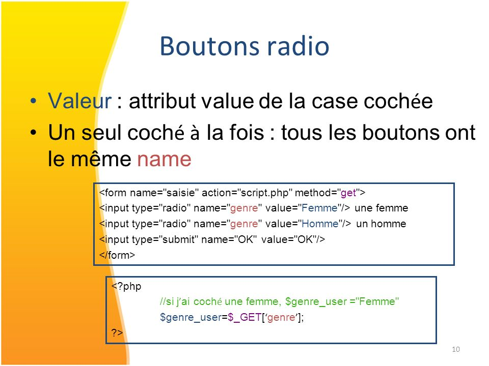 Boutons radio Valeur : attribut value de la case cochée