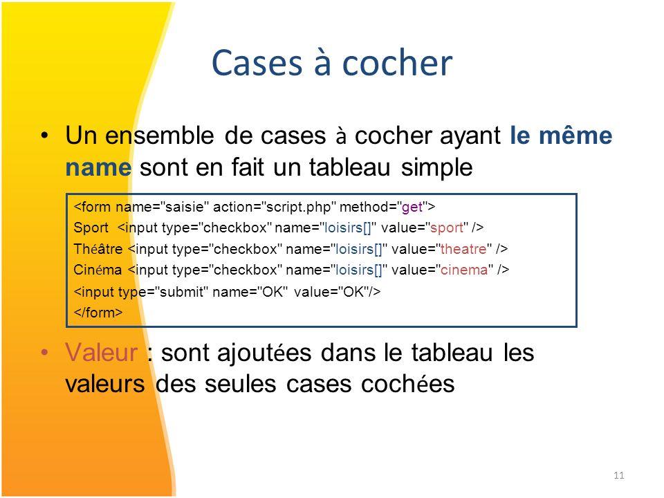 Cases à cocherUn ensemble de cases à cocher ayant le même name sont en fait un tableau simple.