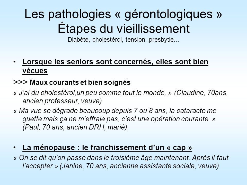 Les pathologies « gérontologiques » Étapes du vieillissement Diabète, cholestérol, tension, presbytie…